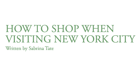 how to shop when visiting new york city. Written by Sabrina Tate