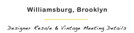 Williamsburg Brooklyn Part 1 Designer Resale and Vintage Meeting Details